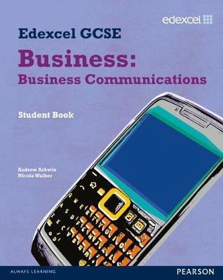Edexcel GCSE Business: Business Communications Unit 4 by Andrew Ashwin, Nicola Walker