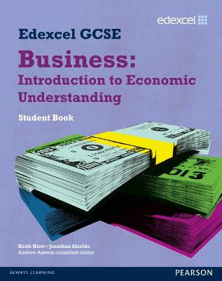 Edexcel GCSE Business: Introduction to Economic Understanding Unit 5 by Jonathan Shields, Keith Hirst, Andrew Ashwin