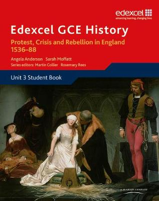 Edexcel GCE History A2 Unit 3 A1 Protest, Crisis and Rebellion in England 1536-88 by Angela Anderson, Sarah Moffatt