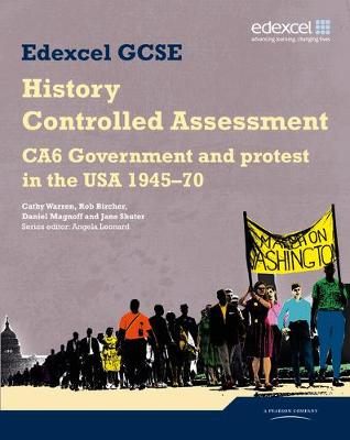 Edexcel GCSE History: CA6 Government and protest in the USA 1945-70 Controlled Assessment Student book by Cathy Warren, Rob Bircher, Daniel Magnoff