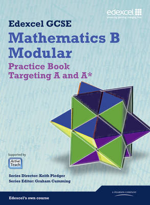 GCSE Mathematics Edexcel 2010: Spec B Practice Book Targeting A and A* by Keith Pledger, Graham Cumming, Kevin Tanner, Gareth Cole