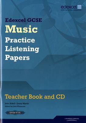 Edexcel GCSE Music Practice Listening Papers Teacher book and CD by John Arkell, Jonny Martin