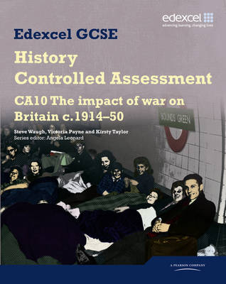 Edexcel GCSE History: CA10 The Impact of War on Britain c1914-50 Controlled Assessment Student book by Steve Waugh, Victoria Payne
