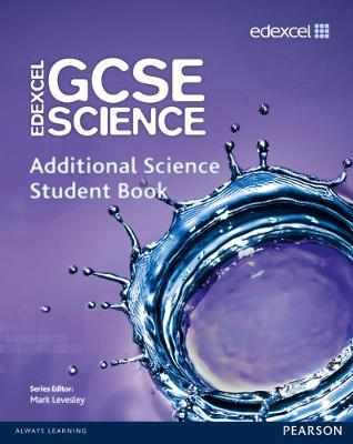 Edexcel GCSE Science: Additional Science Student Book by Mark Levesley, Penny Johnson, Aaron Bridges, Ann Fullick