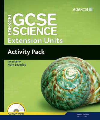 Edexcel GCSE Science: Extension Units Activity Pack by Mark Levesley, Penny Johnson, Iain Brand, Peter Ellis