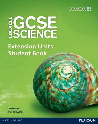 Edexcel GCSE Science: Extension Units Student Book by Mark Levesley, Penny Johnson, Mary Jones, Iain Brand