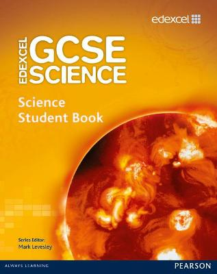 Edexcel GCSE Science: GCSE Science Student Book by Mark Levesley, Penny Johnson, Richard Grime, Miles Hudson