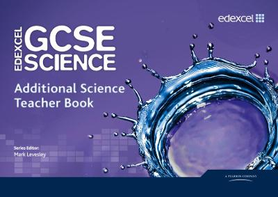 Edexcel GCSE Science: Additional Science Teacher Book by Mark Levesley, Penny Johnson, Miles Hudson, Susan Kearsey