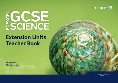 Edexcel GCSE Science: Extension Units Teacher Book by Mark Levesley, Penny Johnson, Miles Hudson, Susan Kearsey