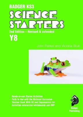 Badger KS3 Science Starters: Year 8 by John Parker, Victoria Stutt