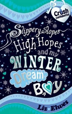 Slippery Slopes, High Hopes and My Winter Dream Boy by Liz Elwes