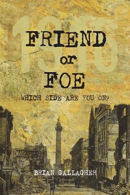 Friend or Foe 1916: Which side are you on? by Brian Gallagher