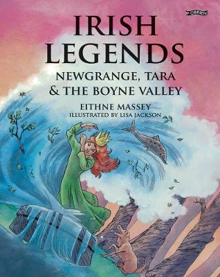 Irish Legends: Newgrange, Tara & the Boyne Valley by Eithne Massey