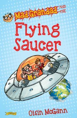 Mad Grandad and the Flying Saucer by Oisin McGann, Oisin McGann