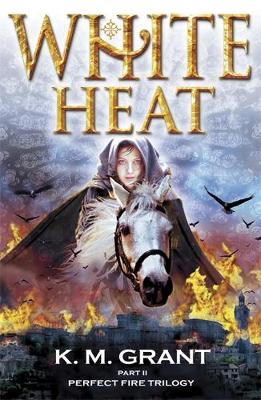 White Heat - Book 2 in the Perfect Fire Trilogy by Katie Grant