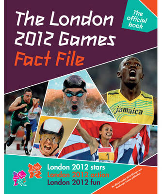 The London 2012 Games Fact File An Official London 2012 Games Publication by Gavin Newsham