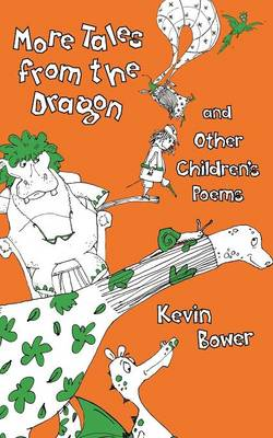 More Tales from the Dragon and Other Children's Poems by Kevin Bower