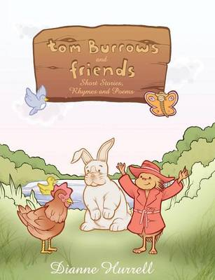 Tom Burrows and Friends Short Stories, Rhymes and Poems by Dianne Hurrell