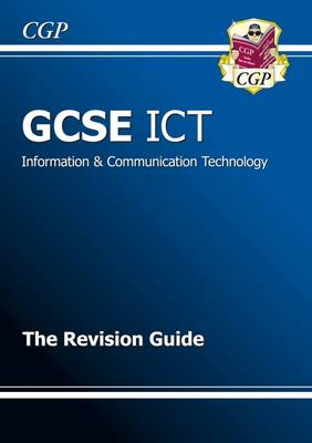 GCSE ICT Revision Guide (A*-G Course) by CGP Books
