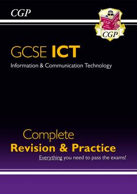 GCSE ICT Complete Revision & Practice (A*-G Course) by CGP Books