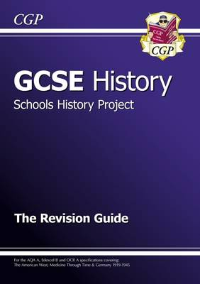 GCSE History Schools History Project the Revision Guide (A*-G Course) by CGP Books