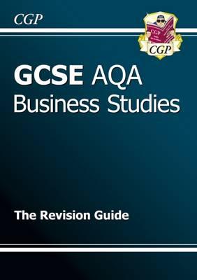 GCSE Business Studies AQA Revision Guide (A*-G Course) by CGP Books