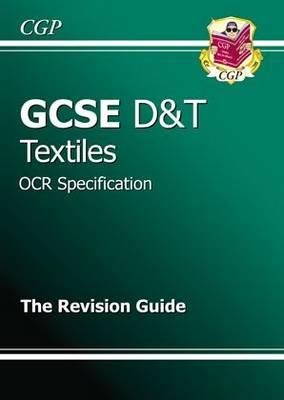 GCSE Design & Techology Textiles OCR Revision Guide (A*-G Course) by CGP Books