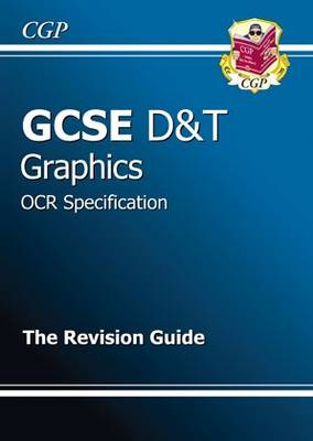 GCSE Design & Technology Graphics OCR Revision Guide (A*-G Course) by CGP Books