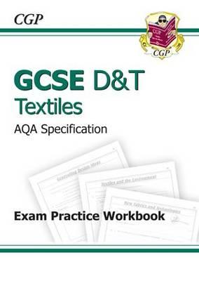 GCSE D&T Textiles AQA Exam Practice Workbook (A*-G Course) by CGP Books