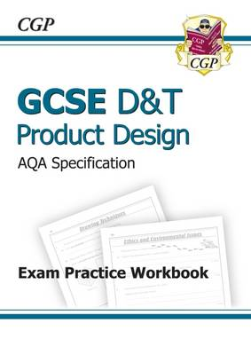 GCSE D&T Product Design AQA Exam Practice Workbook (A*-G Course) by CGP Books