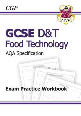 GCSE D&T Food Technology AQA Exam Practice Workbook (A*-G Course) by CGP Books