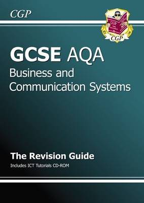 GCSE Business and Communication Systems AQA Revision Guide with CD-ROM (A*-G Course) by CGP Books