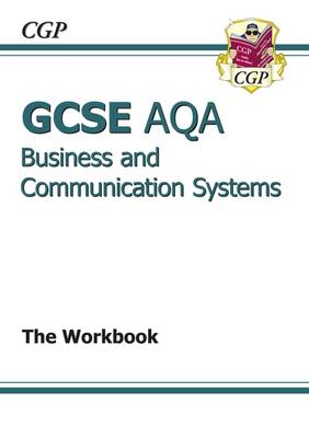 GCSE Business & Communication Systems AQA Workbook (A*-G Course) by CGP Books