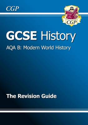 GCSE History AQA B: Modern World History Revision Guide (A*-G Course) by CGP Books