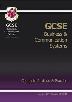 GCSE Business & Communication Systems Complete Revision & Practice with CD-ROM (A*-G Course) by CGP Books