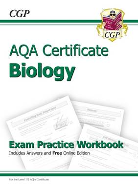 AQA Certificate Biology Exam Practice Workbook (with Answers & Online Edition) (A*-G Course) by CGP Books