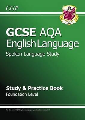 GCSE English AQA Spoken Language Study & Practice Book - Foundation (A*-G Course) by CGP Books