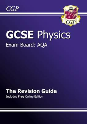GCSE Physics AQA Revision Guide (with Online Edition) (A*-G Course) by CGP Books