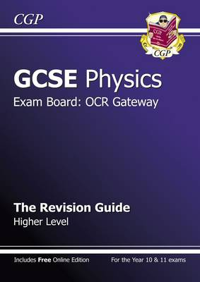 GCSE Physics OCR Gateway Revision Guide (with Online Edition) (A*-G Course) Higher Revision Guide by CGP Books