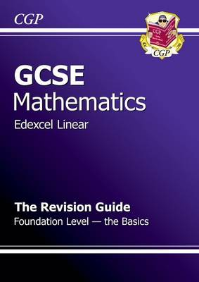 GCSE Maths Edexcel a Revision Guide - Foundation the Basics (A*-G Resits) by Richard Parsons
