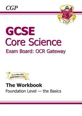 GCSE Core Science OCR Gateway Workbook Foundation the Basics (A*-G Course) by CGP Books