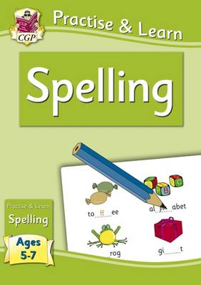 Practise & Learn: Spelling (ages 5-7) by CGP Books