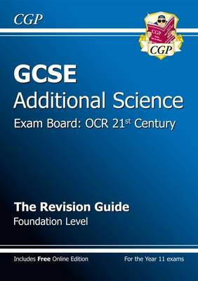 GCSE Additional Science OCR 21st Century Revision Guide - Foundation (with Online Edition) (A*-G) by CGP Books