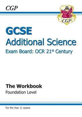 GCSE Additional Science OCR 21st Century Workbook - Foundation (A*-G Course) by CGP Books