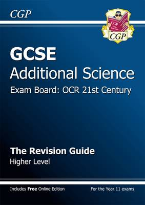 GCSE Additional Science OCR 21st Century Revision Guide - Higher (with Online Edition) (A*-G Course) by CGP Books