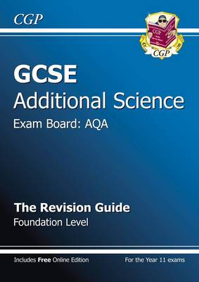 GCSE Additional Science AQA Revision Guide - Foundation (with Online Edition) (A*-G Course) by CGP Books