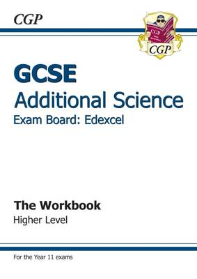 GCSE Additional Science Edexcel Workbook - Higher (A*-G Course) by CGP Books