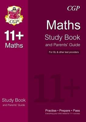 The 11+ Maths Study Book and Parents' Guide (for GL & Other Test Providers) The 11+ Study Book and Parents' Guide by CGP Books