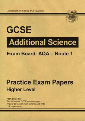 GCSE Additional Science AQA Route 1 Practice Papers - Higher (A*-G Course) by CGP Books