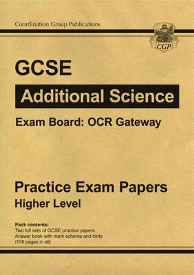 GCSE Additional Science OCR Gateway Practice Papers - Higher (A*-G Course) by CGP Books